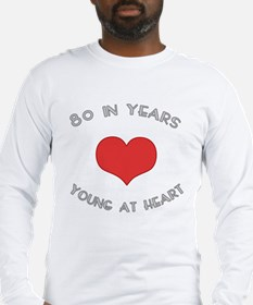 80 Young At Heart Birthday Long Sleeve T-Shirt