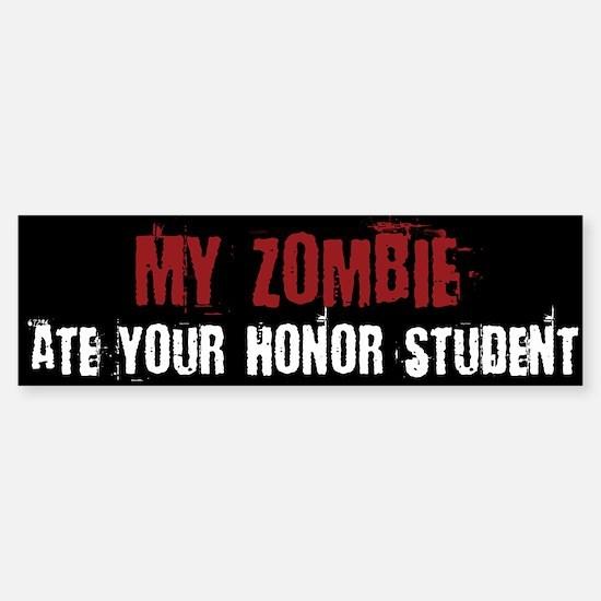 My Zombie Ate your Honor Student - Bumper Bumper Bumper Sticker