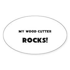 MY Wood Cutter ROCKS! Oval Sticker
