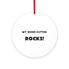 MY Wood Cutter ROCKS! Ornament (Round)