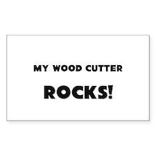 MY Wood Cutter ROCKS! Rectangle Sticker