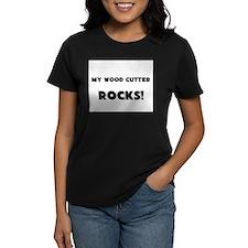 MY Wood Cutter ROCKS! Women's Dark T-Shirt