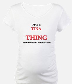 It's a Tina thing, you would Shirt