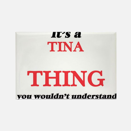 It's a Tina thing, you wouldn't un Magnets