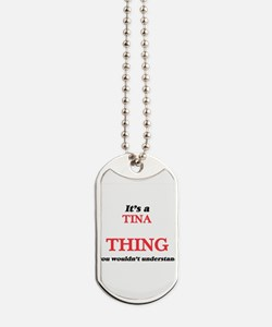 It's a Tina thing, you wouldn't u Dog Tags