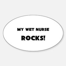 MY Wet Nurse ROCKS! Oval Decal