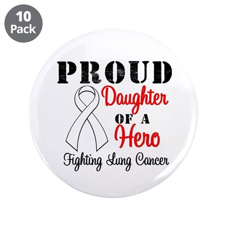 """ProudDaughterLungCancer Hero 3.5"""" Button (10 pack)"""