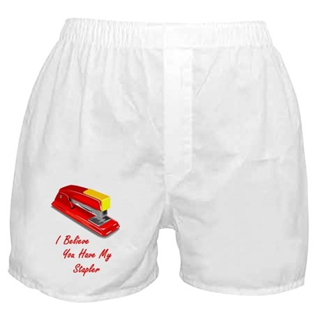 I believe you have my stapler Boxer Shorts