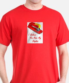 I believe you have my stapler T-Shirt