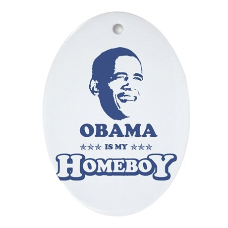 BARACK OBAMA IS MY HOMEBOY Oval Ornament