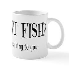 You Don't Fish? Mug