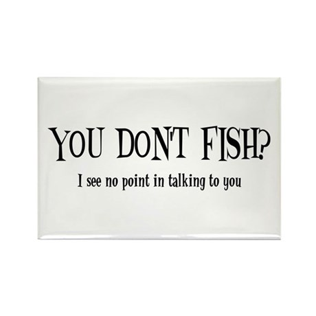 You Don't Fish? Rectangle Magnet