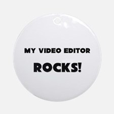 MY Video Editor ROCKS! Ornament (Round)