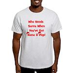 Who Needs Santa Nana & Pop Light T-Shirt