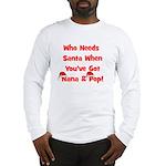 Who Needs Santa Nana & Pop Long Sleeve T-Shirt