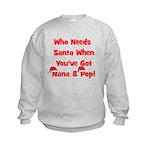 Who Needs Santa Nana & Pop Kids Sweatshirt