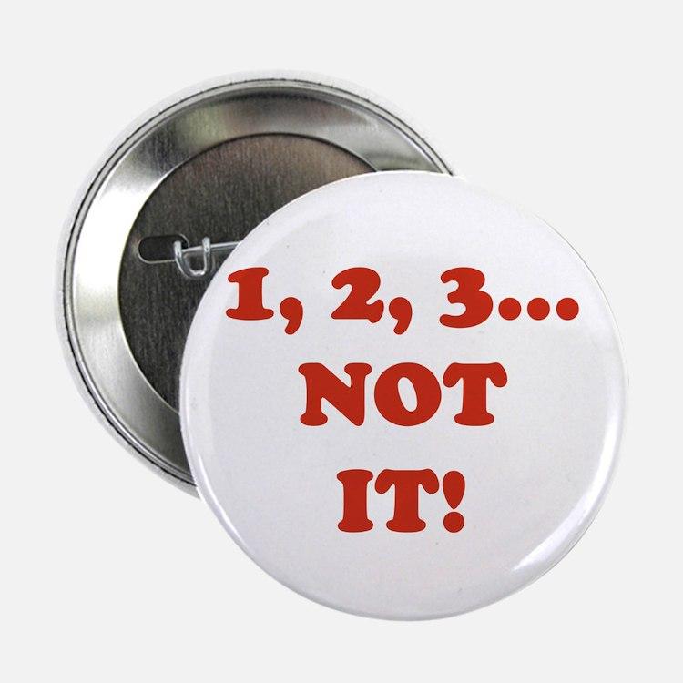 "1,2,3 NOT IT! 2.25"" Button"