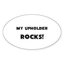 MY Upholder ROCKS! Oval Decal