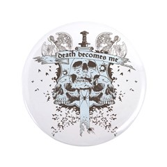 """Death Becomes Me 3.5"""" Button"""