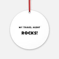 MY Travel Agent ROCKS! Ornament (Round)