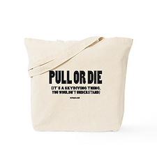 PULL OR DIE Tote Bag