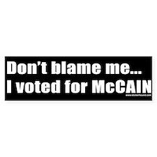 Don't Blame Me I voted for McCain Bumper Bumper Sticker
