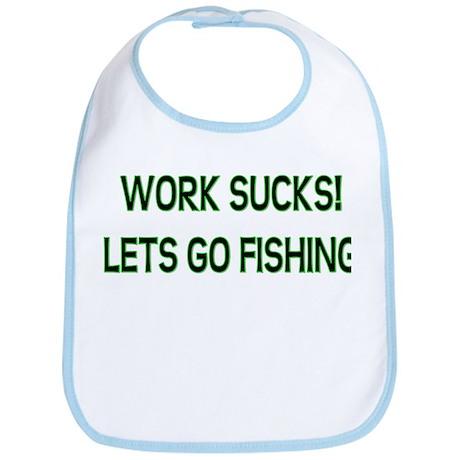 Work Sucks Lets Go Fishing Bib