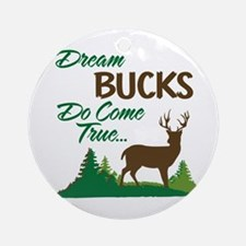 Dream Bucks Do Come True! Ornament (Round)