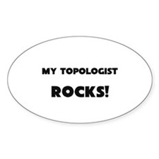 MY Topologist ROCKS! Oval Decal