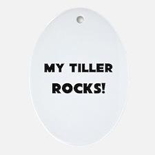 MY Tiller ROCKS! Oval Ornament