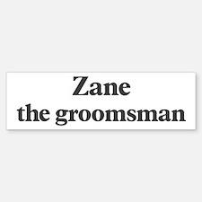 Zane the groomsman Bumper Bumper Bumper Sticker