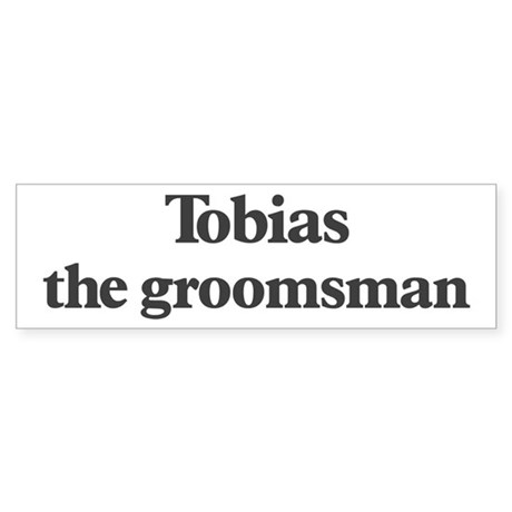 Tobias the groomsman Bumper Sticker