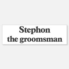 Stephon the groomsman Bumper Bumper Bumper Sticker