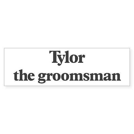 Tylor the groomsman Bumper Sticker