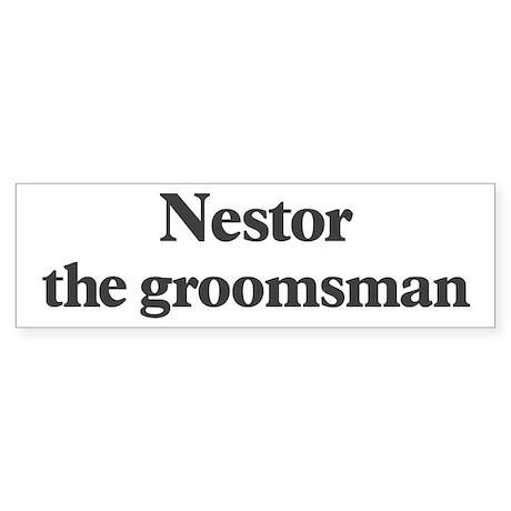 Nestor the groomsman Bumper Sticker