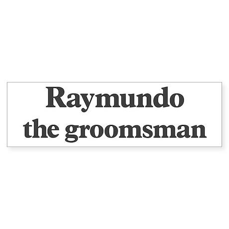 Raymundo the groomsman Bumper Sticker