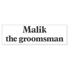 Malik the groomsman Bumper Bumper Sticker