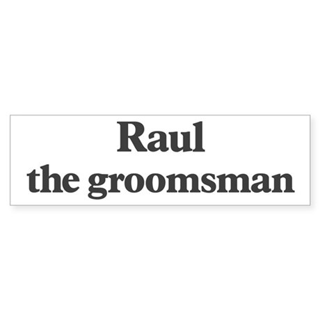 Raul the groomsman Bumper Sticker
