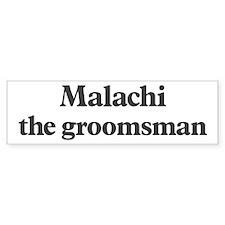 Malachi the groomsman Bumper Bumper Bumper Sticker