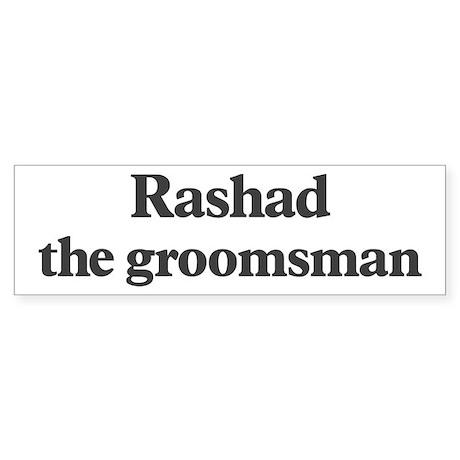 Rashad the groomsman Bumper Sticker