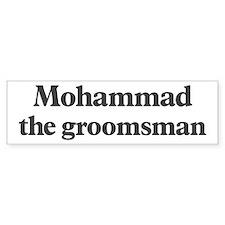 Mohammad the groomsman Bumper Bumper Sticker