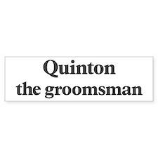Quinton the groomsman Bumper Bumper Sticker
