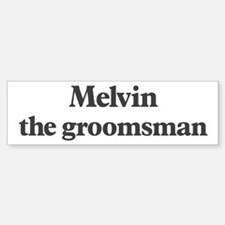 Melvin the groomsman Bumper Bumper Bumper Sticker