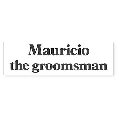 Mauricio the groomsman Bumper Sticker