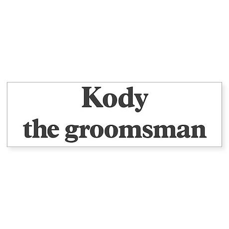 Kody the groomsman Bumper Sticker