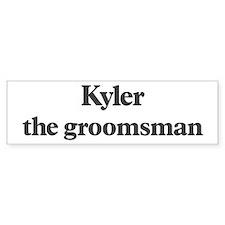Kyler the groomsman Bumper Bumper Sticker