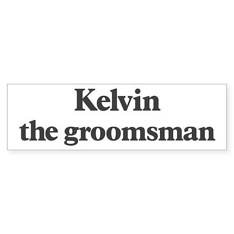Kelvin the groomsman Bumper Sticker
