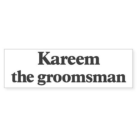Kareem the groomsman Bumper Sticker
