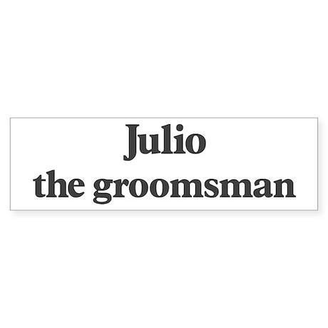 Julio the groomsman Bumper Sticker