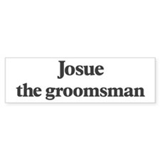 Josue the groomsman Bumper Bumper Sticker